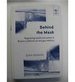 Behind the Mask: Regulating Health and Safety in Britain's Offshore Oil and Gas Industry