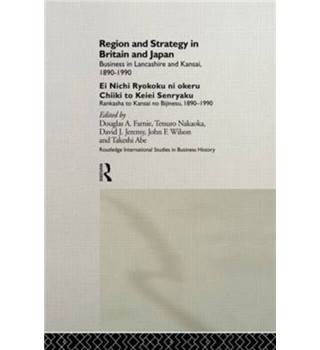 Region and Strategy in Britain and Japan : Business in Lancashire and Kansai, 1890-1990