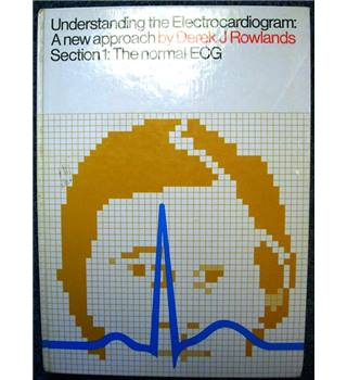 Understanding the Electrocardiogram: A New Approach. Section 1: The Normal ECG