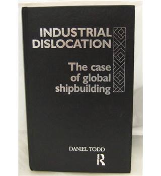 Industrial dislocation The Case of global shipbuilding