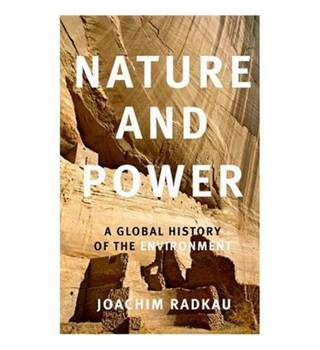 Nature and power - A global history of the environment