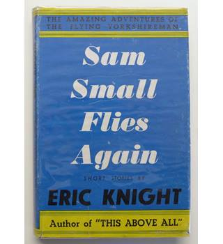Sam Small Flies Again : The Amazing Adventures of the Flying Yorkshireman