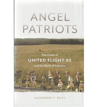 Angel Patriots: The Crash of United Flight 93 and the Myth of America
