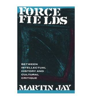Force Fields: Between Intellectual History and Cultural Critique
