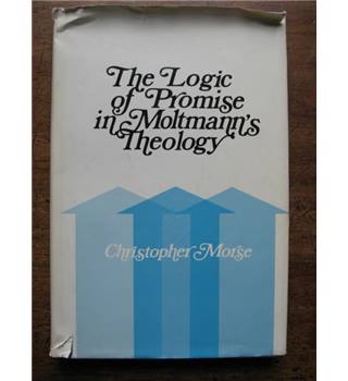 The Logic of Promise in Moltmann's Theology