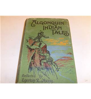 Algonquin Indian Tales collected by Egerton R Young 1903 publ Charles H Kelly illustrated in b&w