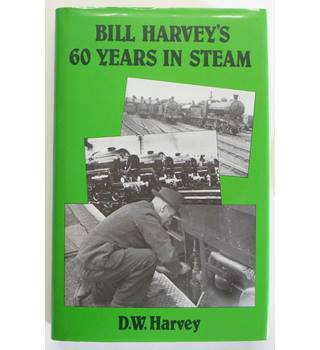 Bill Harvey's 60 Years in Steam