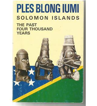 Ples Blong Iumi - Solomon Islands - The Past Four Thousand Years