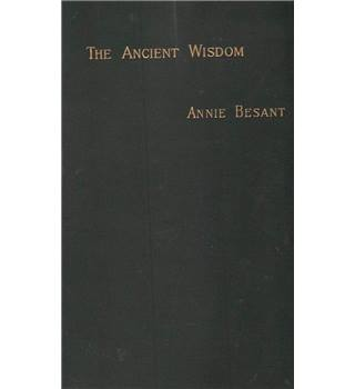 The Ancient Wisdom  - an Outline of Theosophical Teachings - Annie Besant - 1st Edition