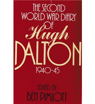 The Second World War Diary of Hugh Dalton 1940-45