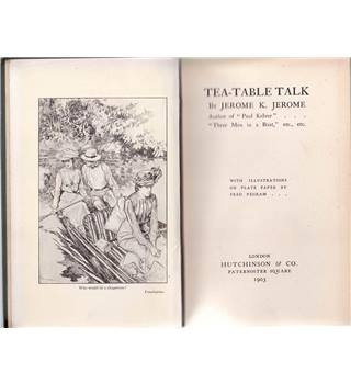 Tea Table Talk - Jerome K. Jerome - First Edition -1903