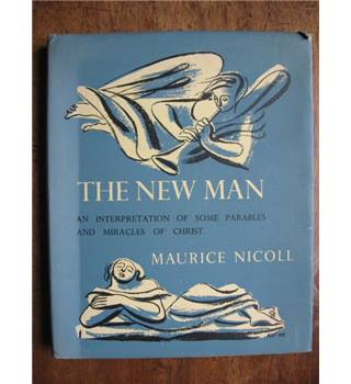 The New Man : An Interpretation of Some Parables and Miracles of Christ