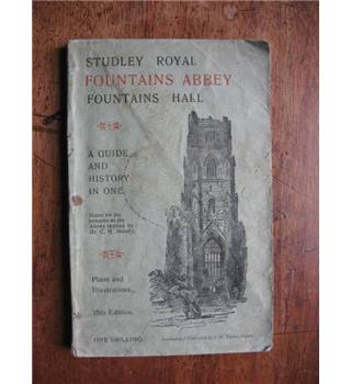 Studley Royal, Fountains Abbey, Fountains Hall : A Guide and HIstory in One. 15th Edition