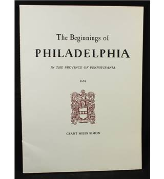 The Beginnings of Philadelphia in the Province of Pennsylvania 1682