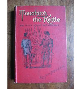 Touching the Kettle ; with other Stories and Parables
