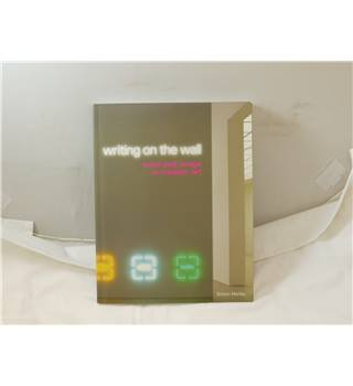 Writing on the Wall word and image in modern art  by Simon Morley Univ of California Press 2003