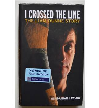 I Crossed the Line - The Liam Dunne Story - Signed