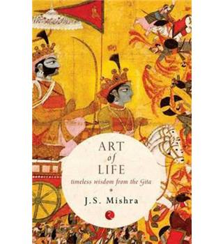 Art Of Life : Tireless Wisdom from the Gita