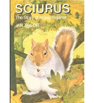 Sciurus : the story of a grey squirrel   1st edition