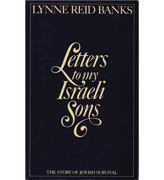 Letters to My Israeli Sons - the Story of Jewish Survival - Lynne Reid Banks - Signed Copy