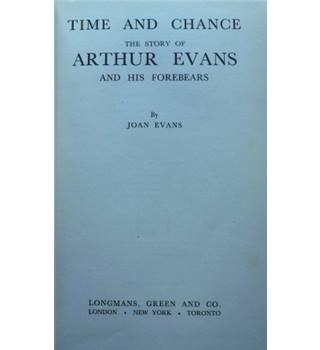 Time and Chance - the Story of Arthur Evans and His Forebears