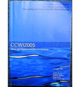 CCWI 2005: Computing and Control for the Water Industry: Water Management for the 21st Century