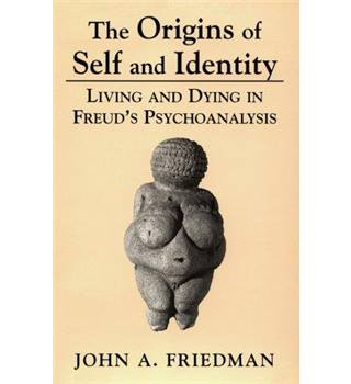 The Origins of Self and Identity : Living and Dying in Freud's Psychoanalysis