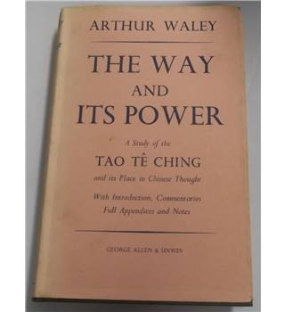 The Way and Its Power: A Study of the Tao Tê Ching and Its Place in Chinese Thought by Arthur Waley
