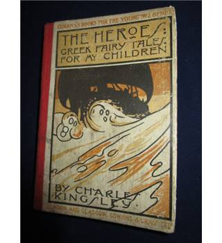 The Heroes: Greek Fairy Tales for my Children