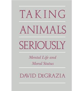 Taking Animals Seriously - Mental Life and Moral Status
