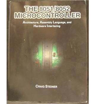 The 8051/8052 Microcontroller - Architecture, Assembly Language, and Hardware Interfacing
