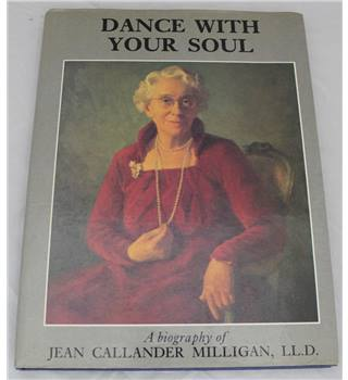 Dance With Your Soul- A Biography of Jean Callander Milligan- Signed 1st Edition