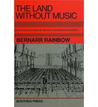 The Land Without Music - Musical Education in England 1800-1860 and its Continental Antecedents