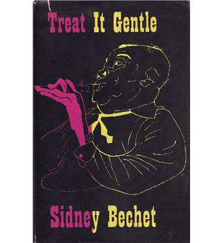 Treat it Gentle - Sidney Bechet - First UK Edition, 1960