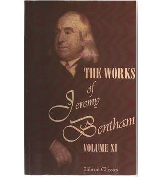 The Works of Jeremy Bentham Volume XI