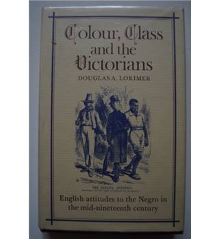 Colour, Class and the Victorians: English Attitudes to the Negro in the Mid-Nineteenth Century