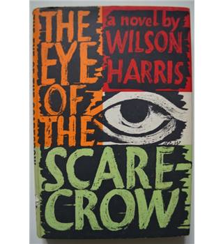 The Eye of the Scarecrow - Wilson Harris - 1st edition