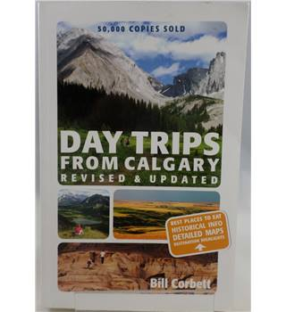 Day Trips From Calgary (Revised & Updated)