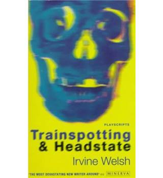 Trainspotting and Headstate: Playscripts