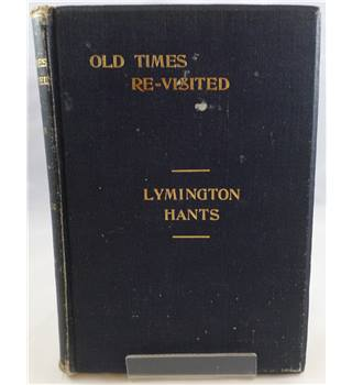 Old Times Re-Visited in the Borough and Parish of Lymington, Hants
