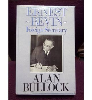 The life and times of Ernest Bevin Foreign Secretary 1945-1951