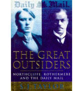 The Great Outsiders - Northcliffe, Rothermere and The Daily Mail - Signed Copy