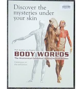 Body worlds - the anatomical exhibition of real human bodies