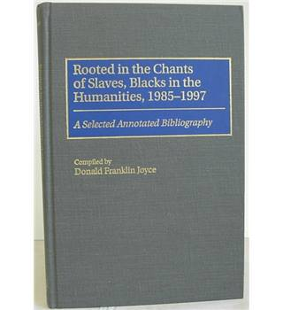 Rooted in the Chants of Slaves, Blacks in the Humanities, 1985-1997 (A Selected Annotated Bibliography)