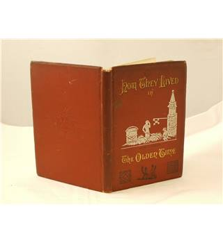 How They Lived in the Olden Time by Rev Charles Bullock published c1890 Home Words office Illustrated with b&w drawings