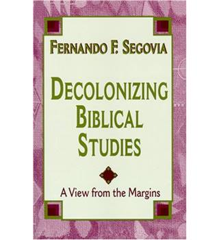 Decolonizing biblical studies - A View from the Margins - Fernando F Segovia