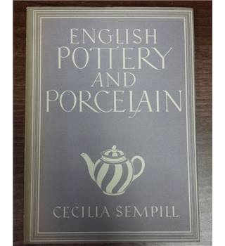 English Pottery and Porcelain - Cecilia Sempill, 1947 (Britain in Pictures)