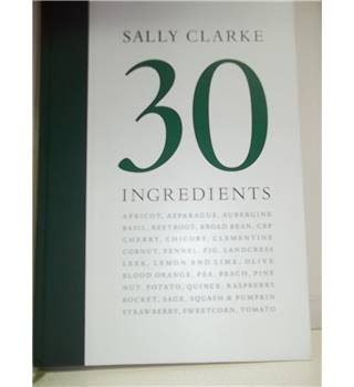 Sally Clarke: 30 ingredients -Signed copy