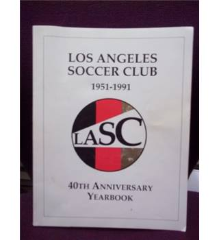 Los Angeles Soccer Club 1951-1991 - 40th anniversary yearbook
