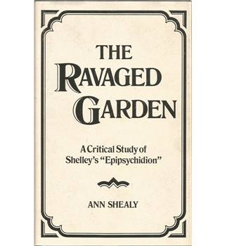 "The Ravaged Garden - A Critical Study of Shelley's ""Epipsychidion"""